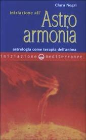 Iniziazione all'astroarmonia. Astrologia come terapia dell'anima
