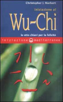 Ilmeglio-delweb.it Iniziazione al Wu-Chi. Otto chiavi per la felicità Image