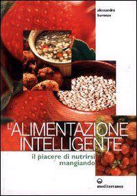 L' alimentazione intelligente. Il piacere di nutrirsi mangiando