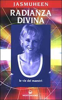 Radianza divina. Le vie dei maestri