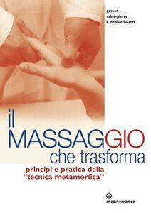 Libro Il massaggio che trasforma. Principi e pratica della «tecnica metamorfica» Gaston Saint-Pierre , Debbie Boater