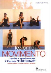 Foto Cover di Lezioni di movimento. Sentire e sperimentare il metodo Feldenkrais®, Libro di Moshe Feldenkrais, edito da Edizioni Mediterranee