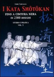 I kata shotokan fino a cintura nera in 2300 disegni. Studio e pratica. Vol. 1