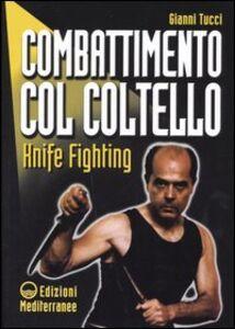 Foto Cover di Combattimento col coltello. Knife fighting, Libro di Gianni Tucci, edito da Edizioni Mediterranee