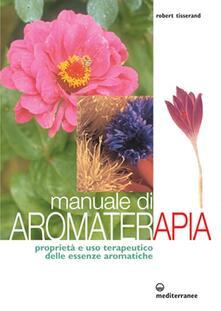 Manuale di aromaterapia. Proprietà e uso terapeutico delle essenze aromatiche - Robert Tisserand - copertina