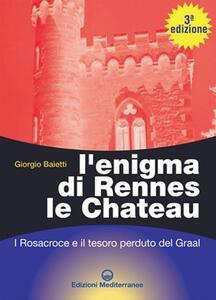 L' enigma di Rennes Le Chateau. I Rosacroce, il Graal e la porta del destino