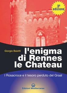 L' enigma di Rennes Le Chateau. I Rosacroce, il Graal e la porta del destino - Giorgio Baietti - copertina