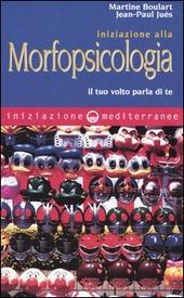Iniziazione alla morfopsicologia. Il tuo volto parla di te