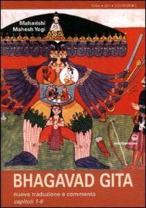 Libro Bhagavad Gita. Nuova traduzione e commento capitoli 1-6 Yogi Maharishi Mahesh