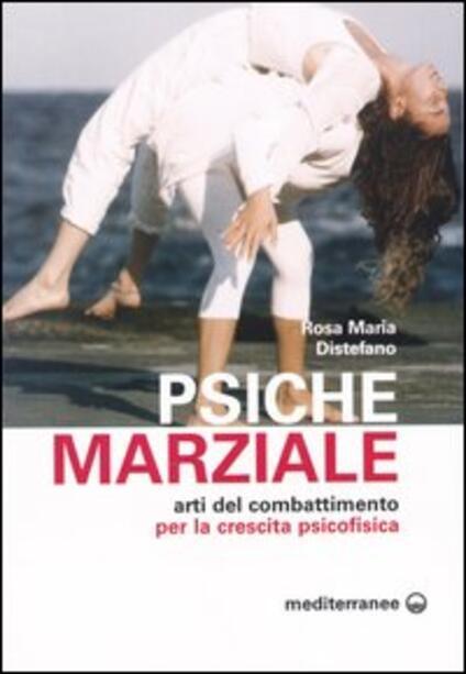 Psiche marziale. Arti del combattimento per la crescita psicofisica - Rosa M. Distefano - copertina
