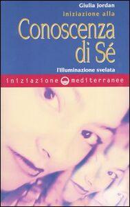 Libro Iniziazione alla conoscenza di sé. L'illuminazione svelata Giulia Jordan