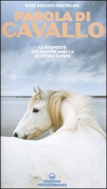 Parola di cavallo. Le risposte dei nostri amici a quattro zampe - Kate Solisti-Mattelon - copertina
