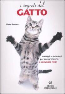 Foto Cover di I segreti del gatto. Consigli e soluzioni per comprenderlo e convivere felici, Libro di Claire Bessant, edito da Edizioni Mediterranee