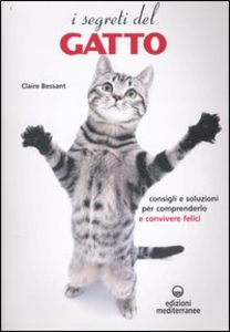 Libro I segreti del gatto. Consigli e soluzioni per comprenderlo e convivere felici Claire Bessant