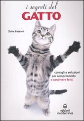 I segreti del gatto. Consigli e soluzioni per comprenderlo e convivere felici
