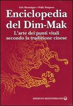 Enciclopedia del Dim-Mak. L'arte dei punti vitali secondo la tradizione cinese