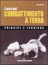 L' arte del combattimento a terra. Principi e tecniche