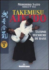 Foto Cover di Takemusu aikido. Vol. 3: Ultime tecniche di base., Libro di Morihiro Saito, edito da Edizioni Mediterranee