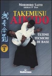 Takemusu aikido. Vol. 3: Ultime tecniche di base.