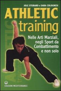 Libro Athletic training. Nelle arti marziali, negli sport da combattimento e non solo Jole Sturaro , Sara Colognesi