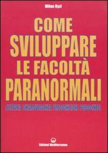 Libro Come sviluppare le facoltà paranormali. Telepatia, chiaroveggenza, precognizione, psicocinesi Milan Ryzl