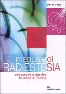 Manuale di radiestesia. Conoscere e gestire le onde di forma - Jean de La Foye - copertina