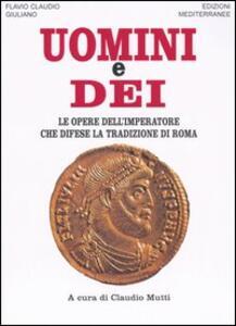 Uomini e dei. Le opere dell'imperatore che difese la tradizione di Roma