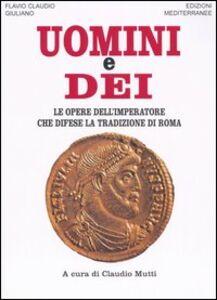 Libro Uomini e dei. Le opere dell'imperatore che difese la tradizione di Roma Giuliano l'Apostata