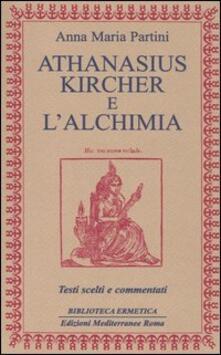 Athanasius Kircher e l'alchimia. Testi scelti e commentati - Anna Maria Partini - copertina
