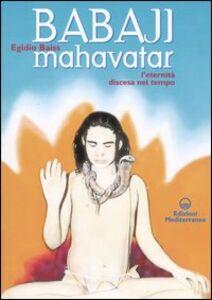 Libro Babaji Mahavatar. L'eternità discesa nel tempo Egidio Baiss