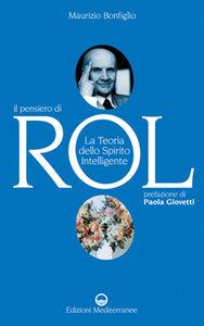 Foto Cover di Il pensiero di Rol. La teoria dello spirito intelligente, Libro di Maurizio Bonfiglio, edito da Edizioni Mediterranee