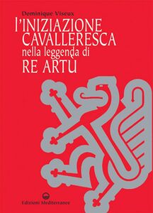 Libro L' iniziazione cavalleresca nella leggenda di Re Artù Dominique Viseux