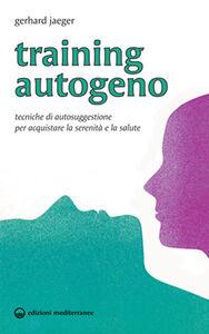 Libro Training autogeno. Tecniche di autosuggestione per acquistare la serenità e la salute Gerhard Jaeger