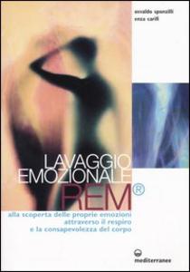 Libro Lavaggio emozionale REM. Alla scoperta delle proprie emozioni attraverso il respiro e la consapevolezza del corpo Osvaldo Sponzilli , Enza Carifi