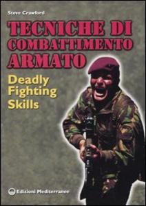 Libro Tecniche di combattimento armato. Deadly fighting skills Steve Crawford