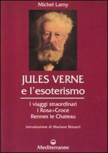 Jules Verne e l'esoterismo. I viaggi straordinari, i Rosacroce, Rennes-le-Chateau - Michel Lamy - copertina