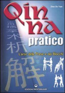 Libro Qin Na pratico. I segreti dell'arte delle prese e dei blocchi Da Yuan Zhao