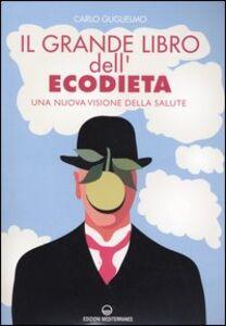 Foto Cover di Il grande libro dell'ecodieta. Una nuova visione della salute, Libro di Carlo Guglielmo, edito da Edizioni Mediterranee