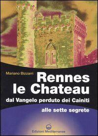 Rennes le Chateau. Dal Vangelo perduto dei Cainiti alle sette segrete