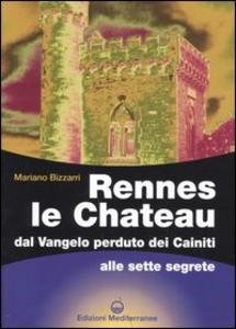 Libro Rennes le Chateau. Dal Vangelo perduto dei Cainiti alle sette segrete Mariano Bizzarri