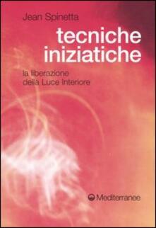 Tecniche iniziatiche. La liberazione della luce interiore - Jean Spinetta - copertina