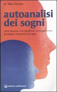 Libro Autoanalisi dei sogni. Come nascono, cosa significano, come guariscono. Psicologia e terapeutica dei sogni Klaus Thomas