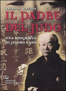 Foto Cover di Il padre del judo. Una biografia di Jigoro Kano, Libro di Brian N. Watson, edito da Edizioni Mediterranee
