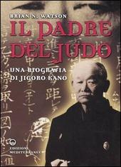 Il padre del judo. Una biografia di Jigoro Kano