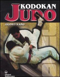 Foto Cover di Kodokan judo, Libro di Jigoro Kano, edito da Edizioni Mediterranee