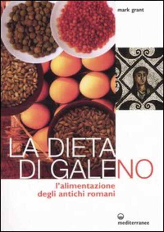 La dieta di Galeno. L'alimentazione degli antichi romani - Mark Grant - copertina