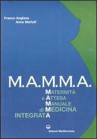 M.A.M.M.A. Maternità e attesa. Manuale di medicina integrata