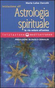 Libro Iniziazione all'astrologia spirituale. La via solare dell'anima M. Luisa Zuccalà