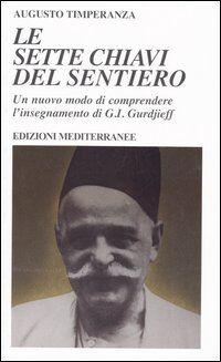 Le sette chiavi del sentiero. Un nuovo modo di comprendere l'insegnamento di G.I. Gurdjieff