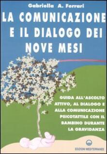 La comunicazione e il dialogo dei nove mesi. Guida allascolto attivo, al dialogo e alla comunicazione psicotattile con il bambino durante la gravidanza.pdf